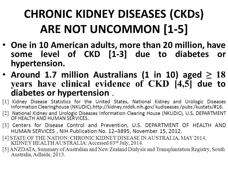 CHRONIC KIDNEY DISEASES (CKDs) ARE NOT UNCOMMON [1-5]